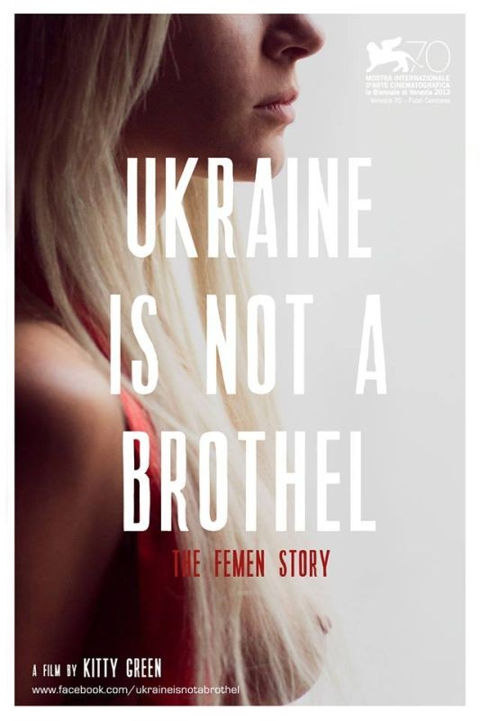 Ukraine is Not a Brothel. Director: Kitty Green 2013